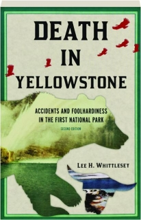 DEATH IN YELLOWSTONE, SECOND EDITION: Accidents and Foolhardiness in the First National Park