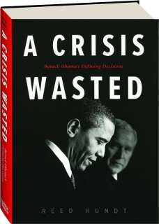 A CRISIS WASTED: Barack Obama's Defining Decisions