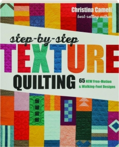 STEP-BY-STEP TEXTURE QUILTING: 65 New Free-Motion & Walking-Foot Designs