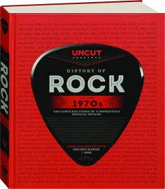 HISTORY OF ROCK IN THE 1970S: The Complete Story of a Momentous Musical Decade