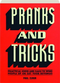 PRANKS AND TRICKS: Practical Jokes and Gags to Wind People Up or Get Your Revenge!
