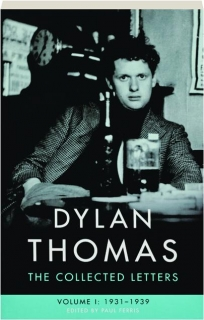 DYLAN THOMAS, VOLUME I, 1931-1939: The Collected Letters