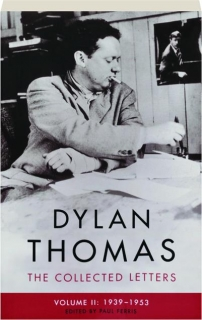DYLAN THOMAS, VOLUME II, 1939-1953: The Collected Letters