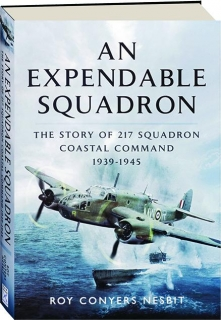 AN EXPENDABLE SQUADRON: The Story of 217 Squadron Coastal Command 1939-1945