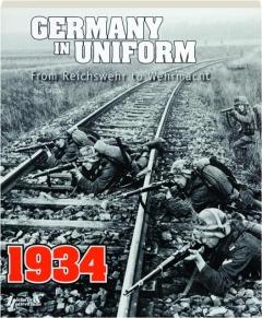 GERMANY IN UNIFORM, 1934, VOLUME I: From Reichswehr to Wehrmacht