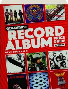 <I>GOLDMINE</I> RECORD ALBUM PRICE GUIDE, 10TH EDITION