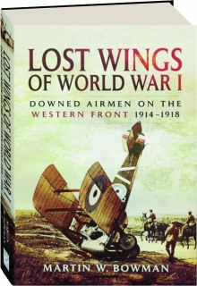 LOST WINGS OF WORLD WAR I: Downed Airmen on the Western Front 1914-1918