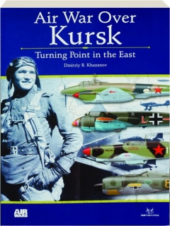 AIR WAR OVER KURSK: Turning Point in the East