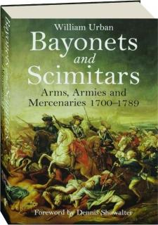 BAYONETS AND SCIMITARS: Arms, Armies and Mercenaries 1700-1789