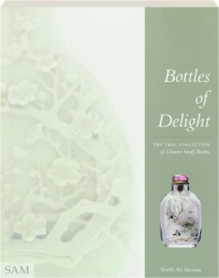 BOTTLES OF DELIGHT: The Thal Collection of Chinese Snuff Bottles