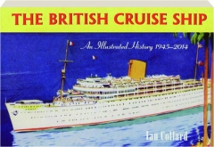 THE BRITISH CRUISE SHIP: An Illustrated History 1945-2014