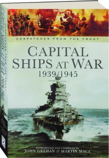 CAPITAL SHIPS AT WAR 1939-1945: Despatches from the Front