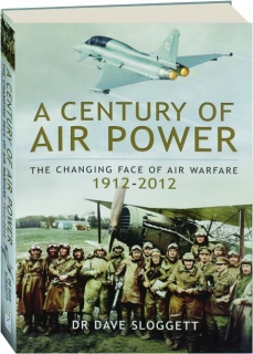 A CENTURY OF AIR POWER: The Changing Face of Air Warfare 1912-2012