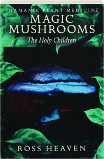 MAGIC MUSHROOMS: Shamanic Plant Medicine