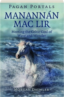 MANANNAN MAC LIR: Meeting the Celtic God of Wave and Wonder