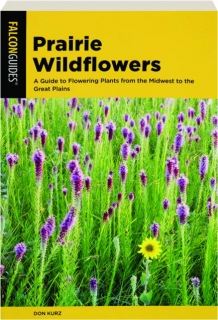 PRAIRIE WILDFLOWERS: A Guide to Flowering Plants from the Midwest to the Great Plains