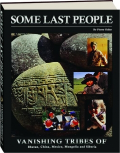 SOME LAST PEOPLE: Vanishing Tribes of Bhutan, China, Mexico, Mongolia and Siberia