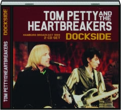 TOM PETTY AND THE HEARTBREAKERS: Dockside