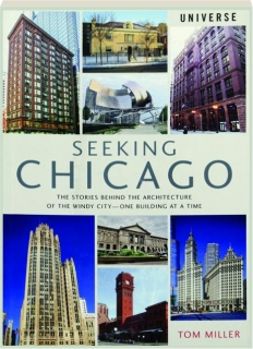 SEEKING CHICAGO: The Stories Behind the Architecture of the Windy City--One Building at a Time