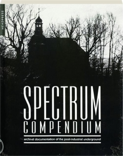 SPECTRUM COMPENDIUM: Archival Documentation of the Post-Industrial Underground