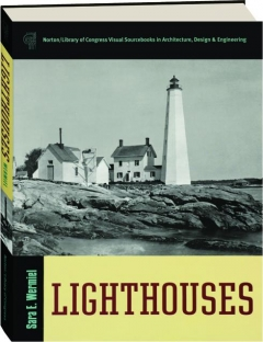 LIGHTHOUSES: Norton / Library of Congress Visual Sourcebooks in Architecture, Design & Engineering