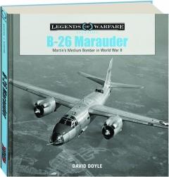 B-26 MARAUDER: Martin's Medium Bomber in World War II