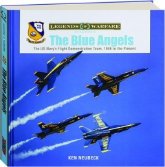 THE BLUE ANGELS: The US Navy's Flight Demonstration Team, 1946 to the Present