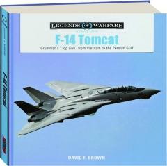"F-14 TOMCAT: Grumman's ""Top Gun"" from Vietnam to the Persian Gulf"