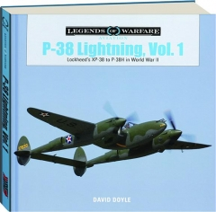 P-38 LIGHTNING, VOL. 1: Lockheed's XP-38 to P-38H in World War II