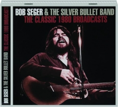 BOB SEGER & THE SILVER BULLET BAND: The Classic 1980 Broadcasts