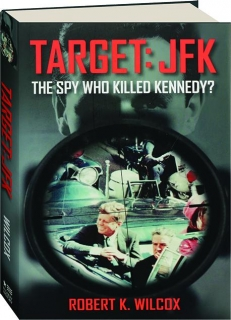 TARGET--JFK: The Spy Who Killed Kennedy?