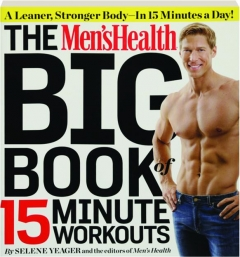 THE <I>MEN'S HEALTH</I> BIG BOOK OF 15-MINUTE WORKOUTS