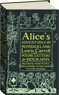 ALICE'S ADVENTURES IN WONDERLAND: With Poems, Letters & Biography