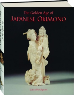 THE GOLDEN AGE OF JAPANESE OKIMONO: Dr A.M. Kanter's Collection