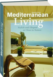 MEDITERRANEAN LIVING: Stylish and Elegant or Close to Nature