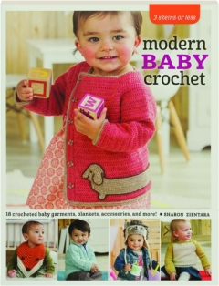 MODERN BABY CROCHET: 18 Crocheted Baby Garments, Blankets, Accessories, and More!