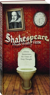 SHAKESPEARE FLUSH WITH VERSE: Classic Quotations for Times of Deep Thought