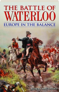 THE BATTLE OF WATERLOO: Europe in the Balance