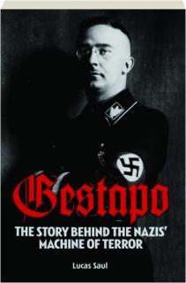 GESTAPO: The Story Behind the Nazis' Machine of Terror