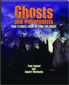 GHOSTS AND POLTERGEISTS: True Stories from Beyond the Grave