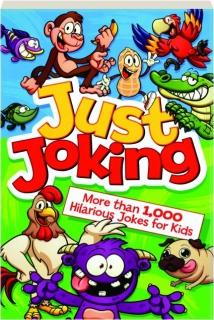 JUST JOKING: More Than 1,000 Hilarious Jokes for Kids
