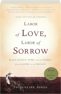 LABOR OF LOVE, LABOR OF SORROW, REVISED: Black Women, Work, and the Family, from Slavery to the Present