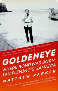 GOLDENEYE: Where Bond Was Born--Ian Fleming's Jamaica