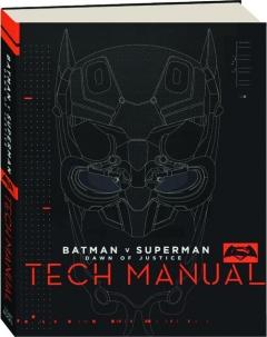 BATMAN V SUPERMAN: Dawn of Justice--Tech Manual