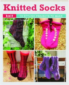 KNITTED SOCKS: Knit--10 Stylish Projects to Make