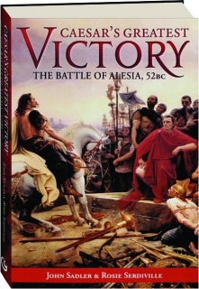 CAESAR'S GREATEST VICTORY: The Battle of Alesia, 52 BC