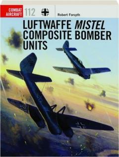 LUFTWAFFE MISTEL COMPOSITE BOMBER UNITS: Combat Aircraft 112