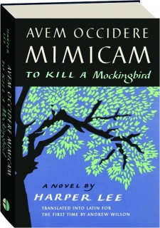 TO KILL A MOCKINGBIRD: Translated into Latin