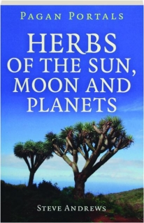 HERBS OF THE SUN, MOON AND PLANETS: Pagan Portals