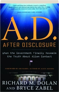 A.D., AFTER DISCLOSURE: When the Government Finally Reveals the Truth About Alien Contact